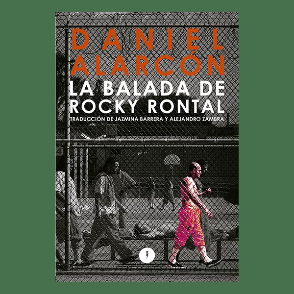 """Portada de """"La balada de Rocky Rontal"""", de Daniel Alarcón. Traducción de Jazmina Barrera y Alejandro Zambra."""